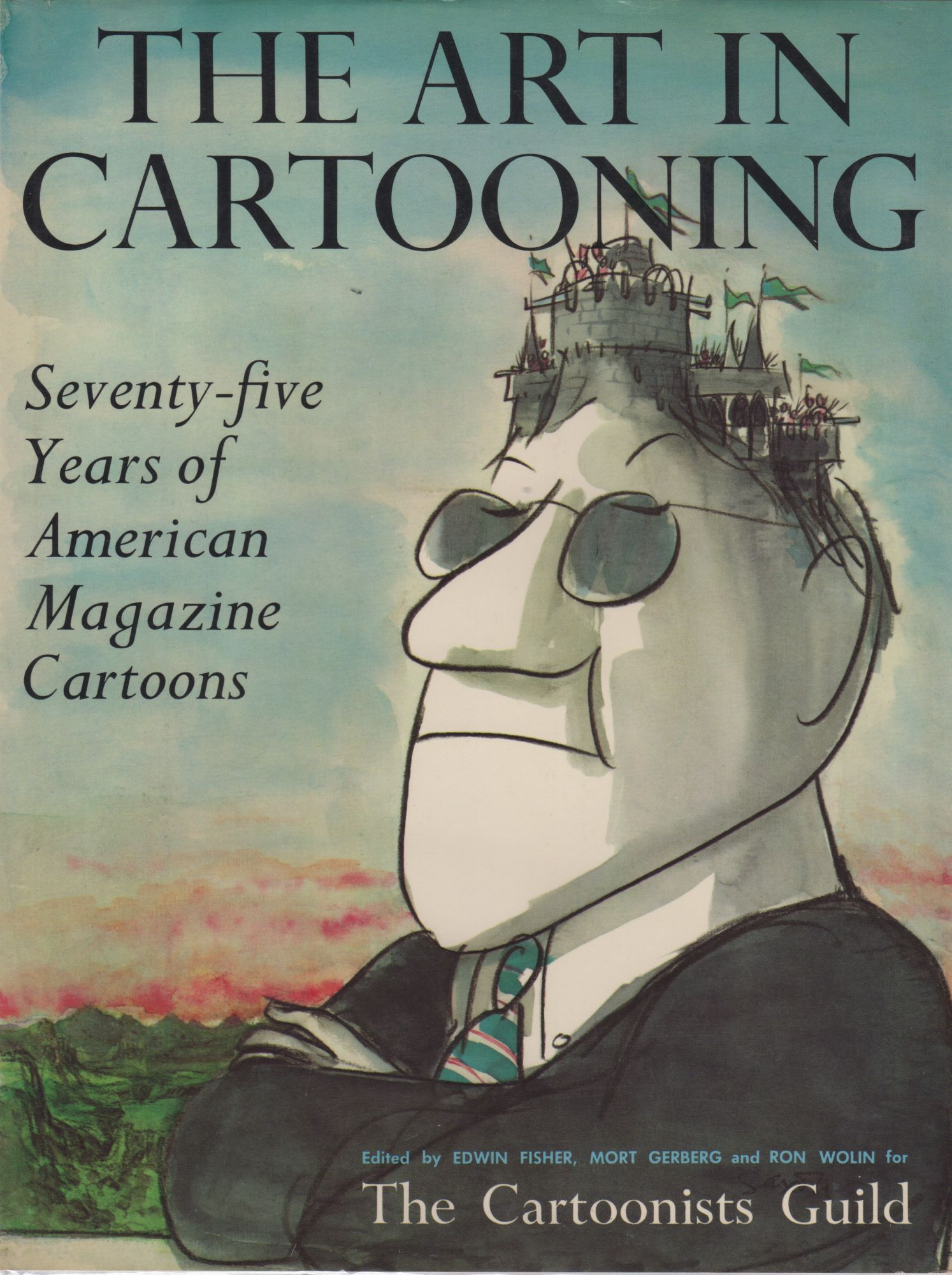 THE ART IN CARTOONING: SEVENTY-FIVE YEARS OF AMERICAN MAGAZINE CARTOONS [SIGNED AND DOODLED BY VARIOUS CARTOONISTS]. Edwin Fisher, Mort Gerberg, Ron Wolin.