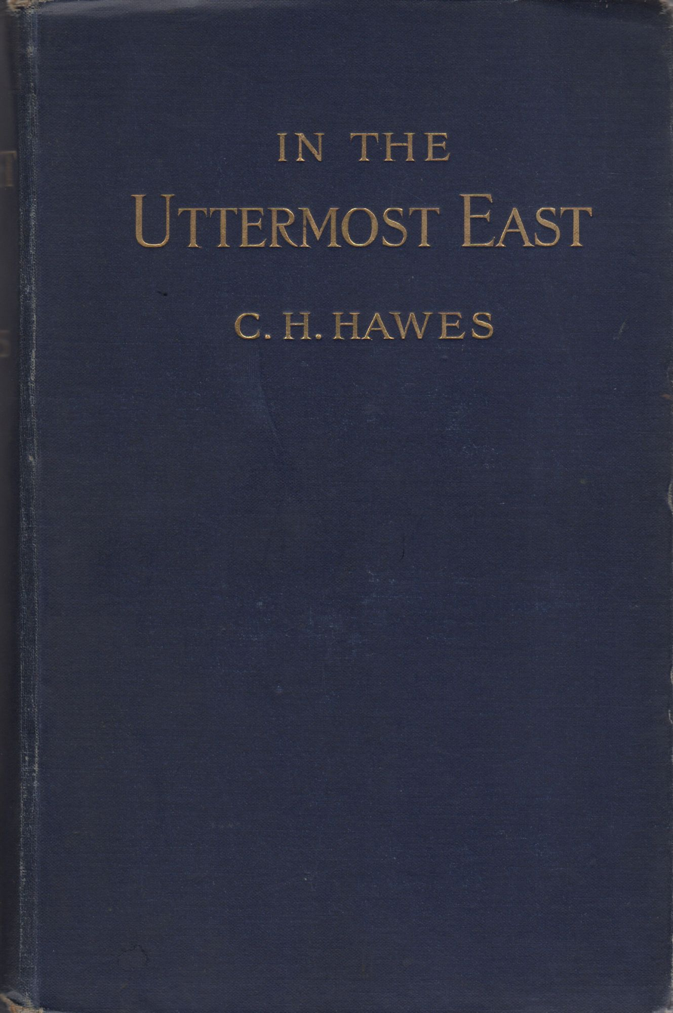 IN THE UTTERMOST EAST - BEING AN ACCOUNT OF INVESTIGATIONS AMONG THE NATIVES AND RUSSIAN CONVICTS OF THE ISLAND OF SAKHALIN, WITH NOTES OF TRAVEL IN KOREA, SIBERIA, AND MANCHURIA. Charles H. Hawes.