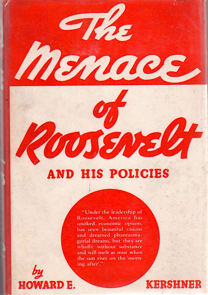 THE MENACE OF ROOSEVELT AND HIS POLICIES. Howard E. Kershner.