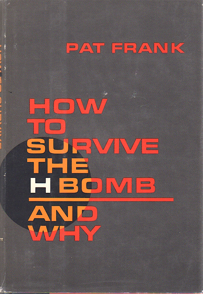 HOW TO SURVIVE THE H BOMB - AND WHY. Pat Frank.