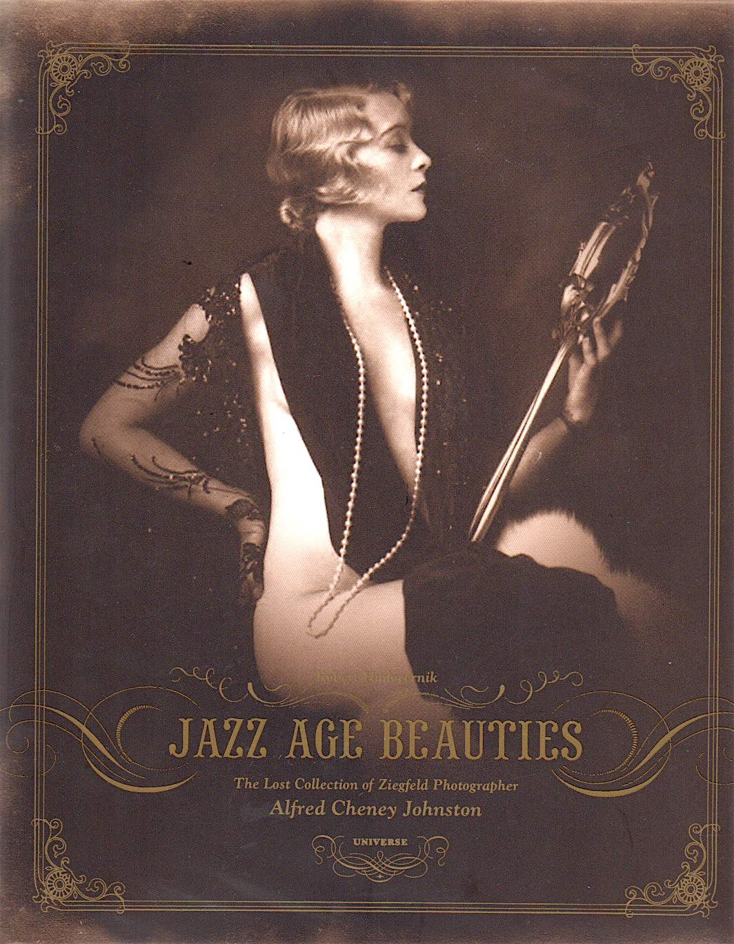 JAZZ AGE BEAUTIES: THE LOST COLLECTION OF ZIEGFELD PHOTOGRAPHER ALFRED CHENEY JOHNSTON. Alfred Cheney Johnston, Robert Hudovernik.