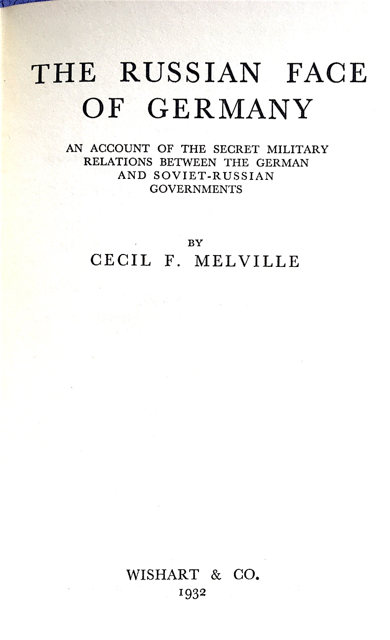 THE RUSSIAN FACE OF GERMANY: AN ACCOUNT OF THE SECRET MILITARY RELATIONS BETWEEN THE GERMAN AND SOVIET-RUSSIAN GOVERNMENTS. Cecil F. Melville.