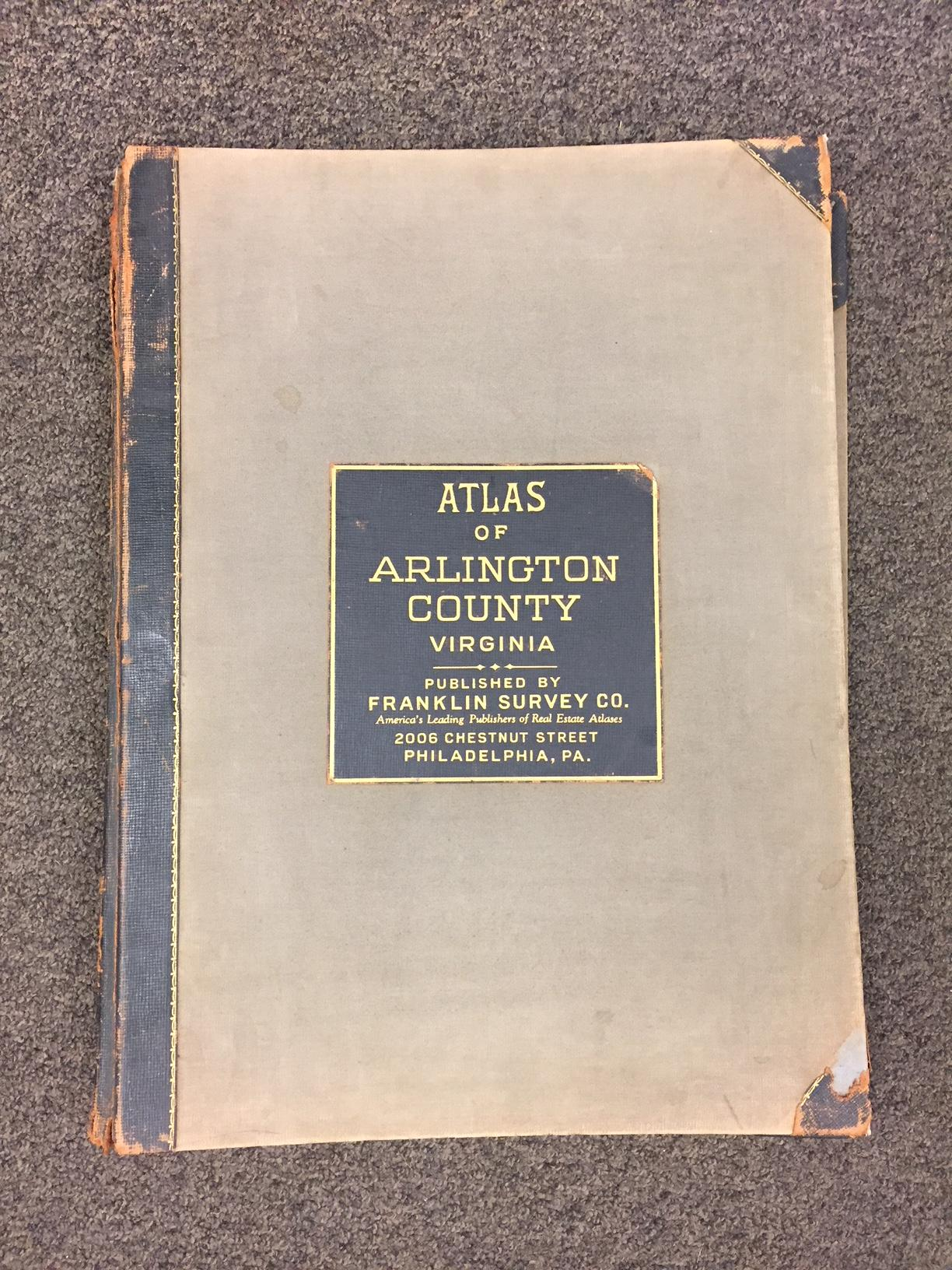PLAT BOOK OF ARLINGTON VIRGINIA: COMPILED FROM OFFICIAL RECORDS, PRIVATE PLANS AND ACTUAL SURVEYS BY AND UNDER THE FRANKLIN SURVEY COMPANY. Franklin Survey Co.