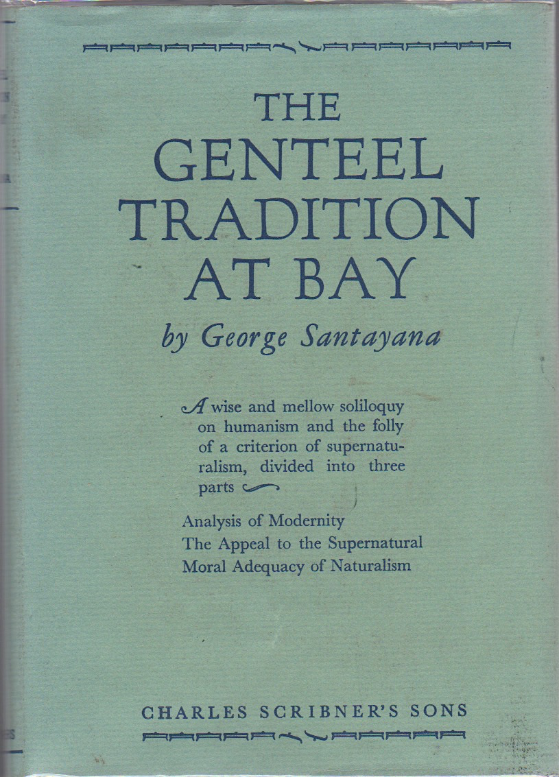 THE GENTEEL TRADITION AT BAY. George Santayana.