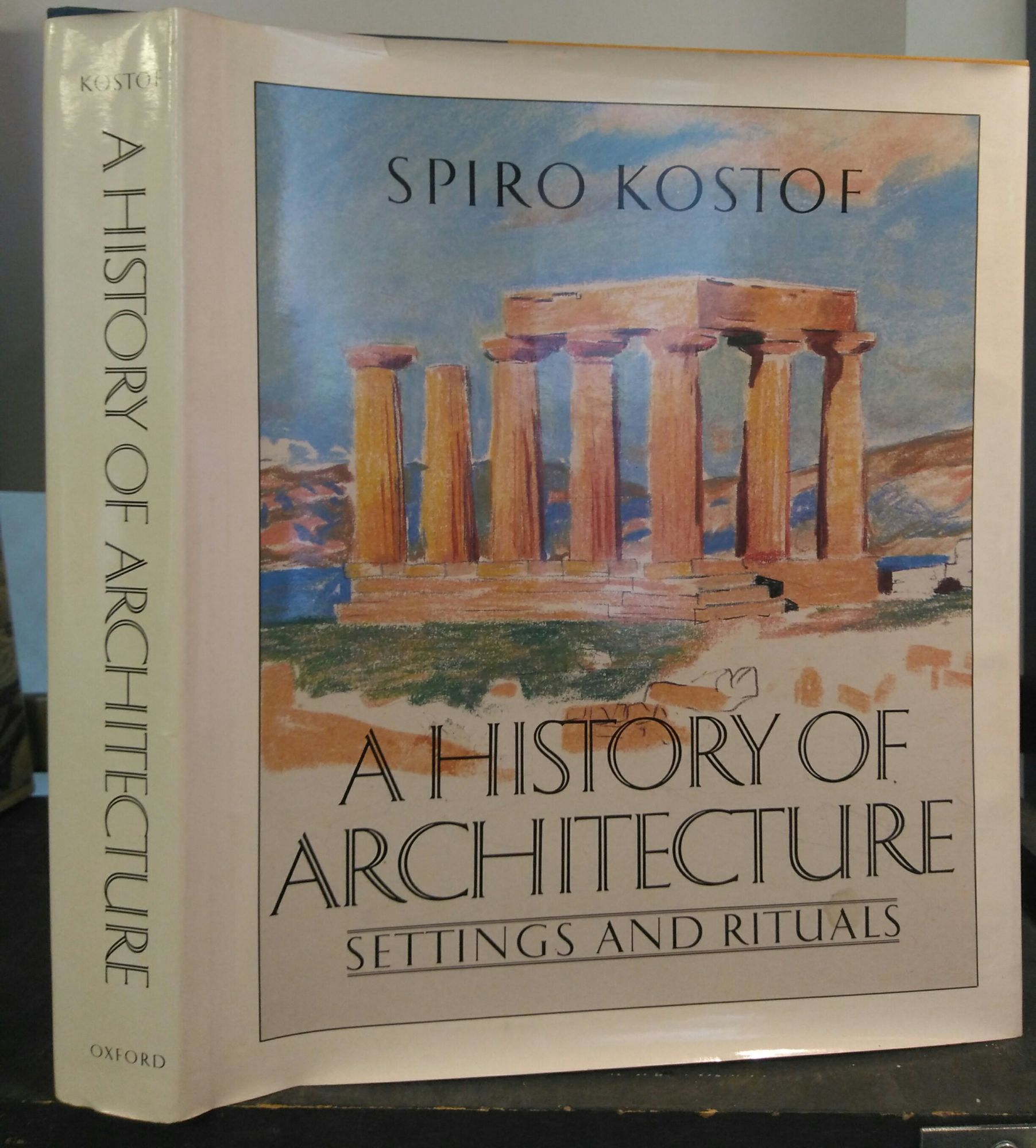 A HISTORY OF ARCHITECTURE: SETTINGS AND RITUALS [SIGNED by Kostof]. Spiro Kostof, Richard Tobias.