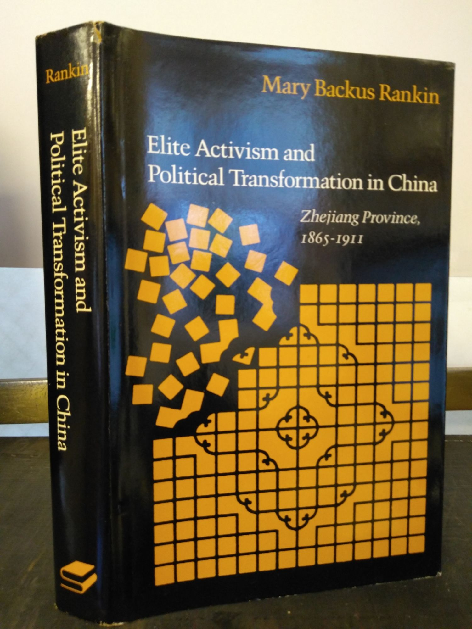 ELITE ACTIVISM AND POLITICAL TRANSFORMATION IN CHINA: ZHEJIANG PROVINCE, 1865-1911. Mary Backus Rankin.