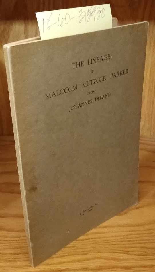 The Lineage of Malcolm Metzger Parker from Johannes DeLang. Irvin Hoch DeLong.
