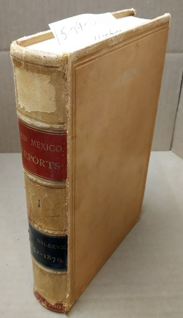 Reports of Cases Argued and Determined in the Supreme Court of the Territory of New Mexico [Vol.1]. Charles H. Gildersleeve, Reporter.