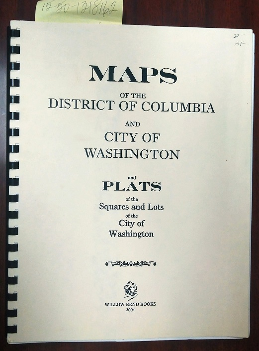 Maps of the District of Columbia and City of Washington and Plats of Square and Lots of the City of Washington