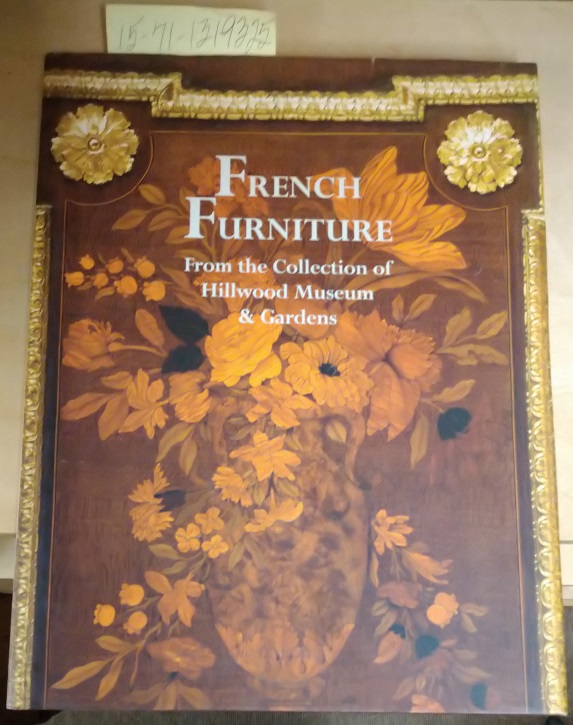 French Furniture: From the Collection of Hillwood Museum and Gardens. Liana Paredes Arend.