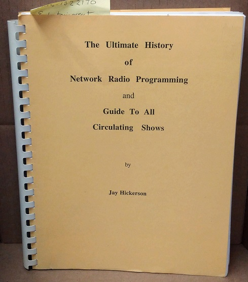 THE ULTIMATE HISTORY OF NETWORK RADIO PROGRAMMING, AND, GUIDE TO ALL CIRCULATING SHOWS. Jay Hickerson.