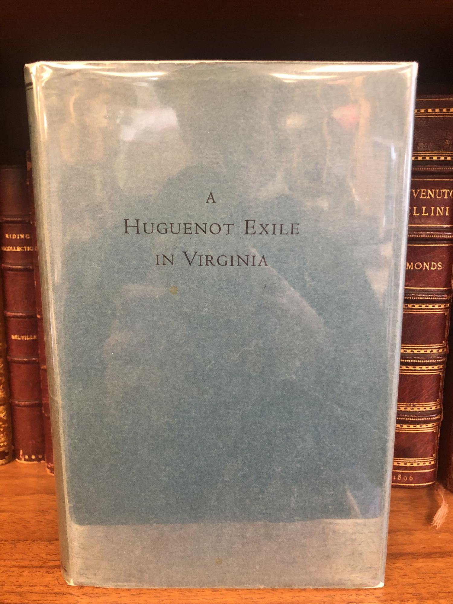 A HUGUENOT EXILE IN VIRGINIA; OR VOYAGES OF A FRENCHMAN EXILED FOR HIS RELIGION WITH A DESCRIPTION OF VIRGINIA AND MARYLAND. Durand of Dauphin'e.