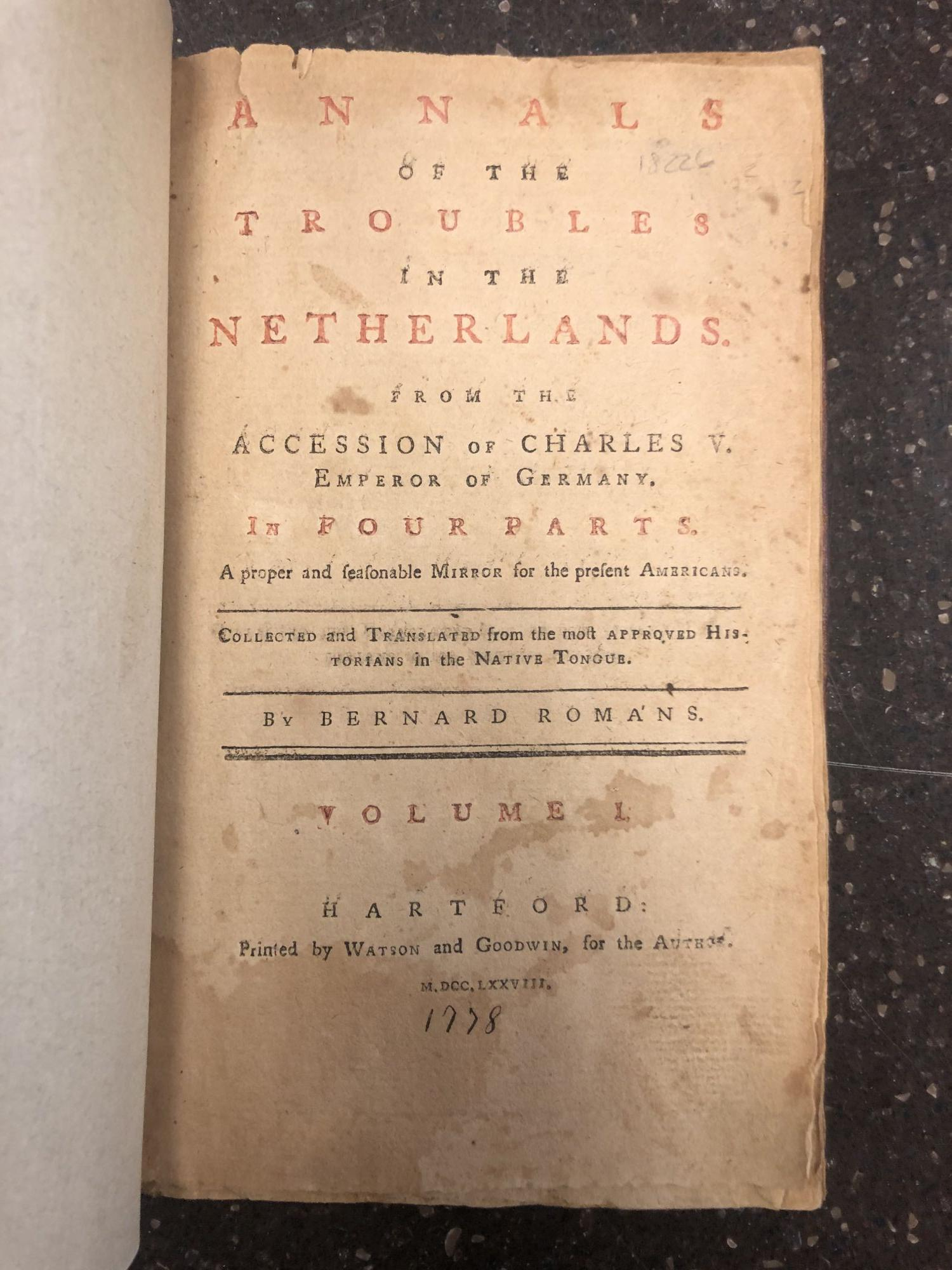 ANNALS OF THE TROUBLES IN THE NETHERLANDS. FROM THE ACCESSION OF CHARLES V. EMPEROR OF GERMANY. IN FOUR PARTS. A PROPER AND SEASONABLE MIRROR FOR THE PRESENT AMERICANS. [VOLUME ONE ONLY]. Bernard Romans.