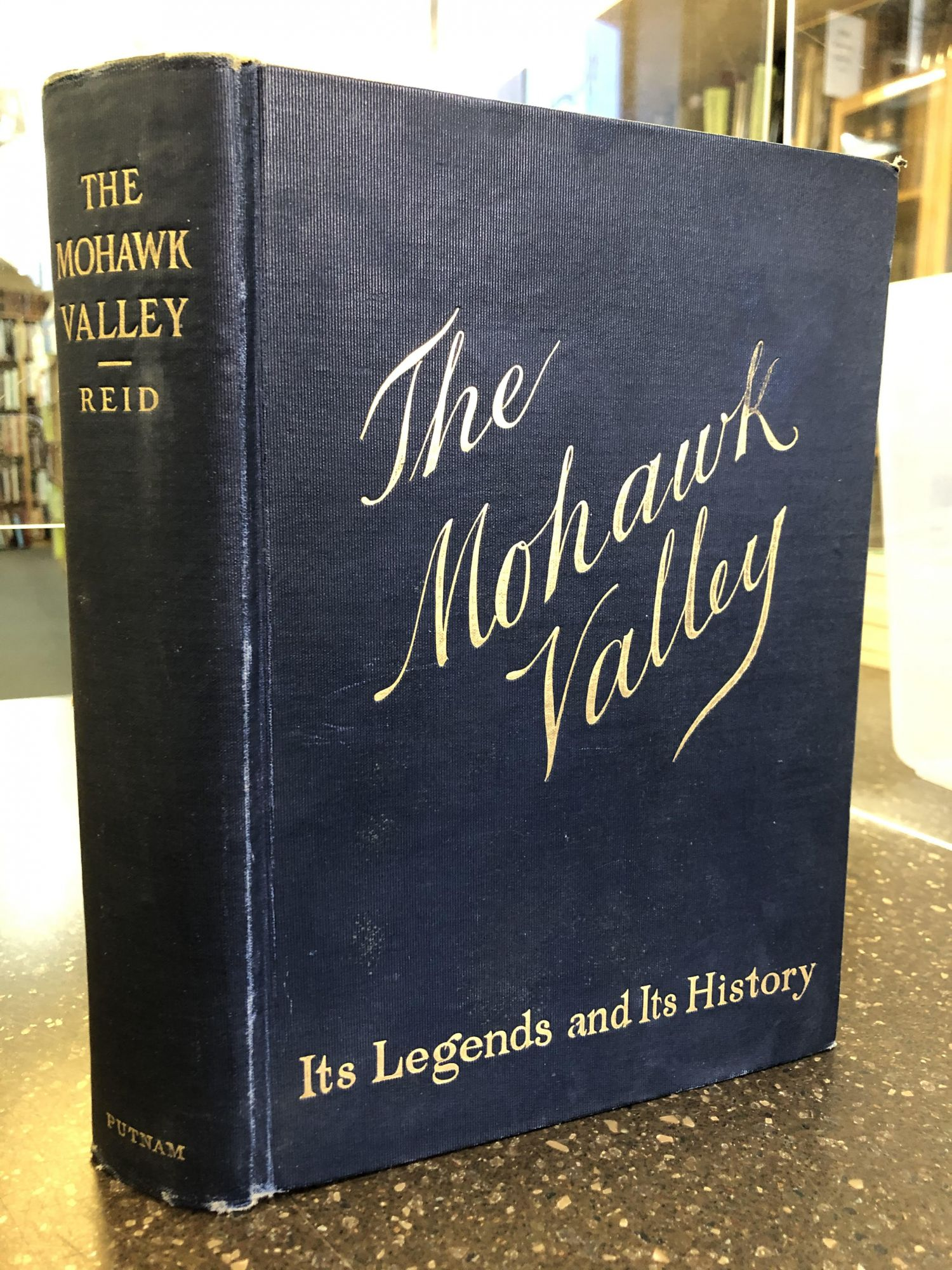 THE MOHAWK VALLEY: ITS LEGENDS AND ITS HISTORY. W. Max Reid, J. Arthur Maney.