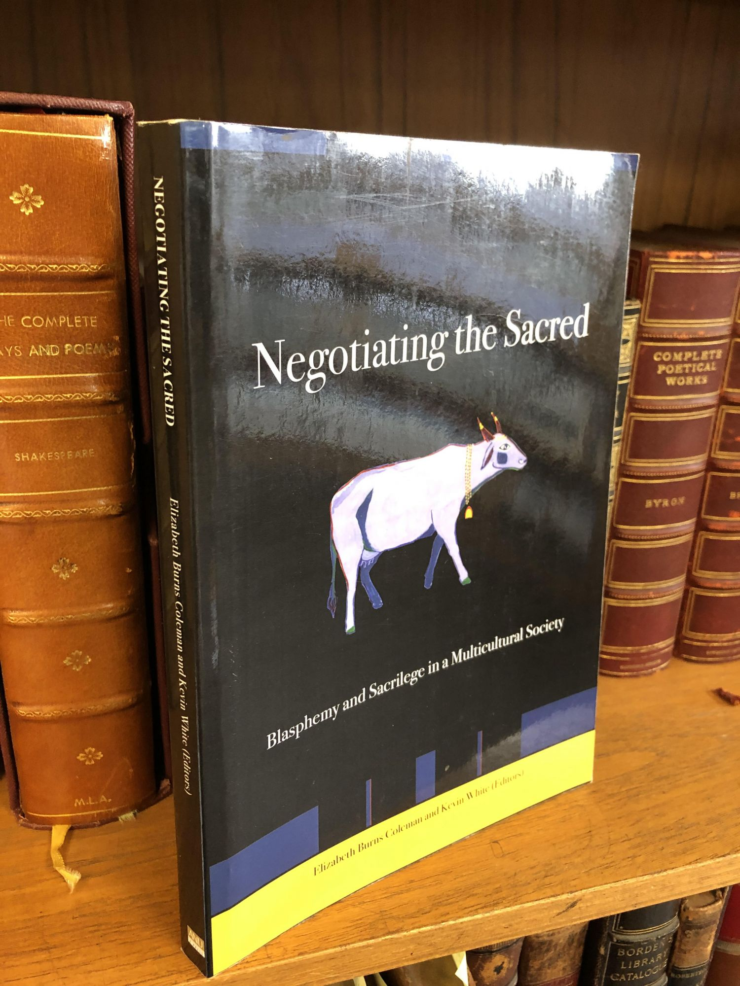 NEGOTIATING THE SACRED: BLASPHEMY AND SACRILEGE IN A MULTICULTURAL SOCIETY. Elizabeth Burns Coleman, Kevin White.