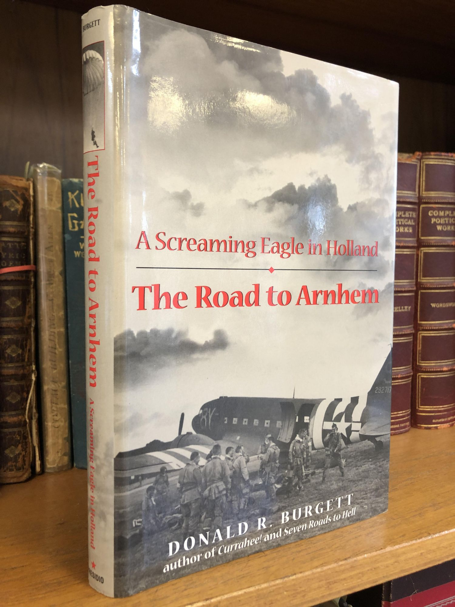 A SCREAMING EAGLE IN HOLLAND: THE ROAD TO ARNHEM [SIGNED]. Donald R. Burgett.