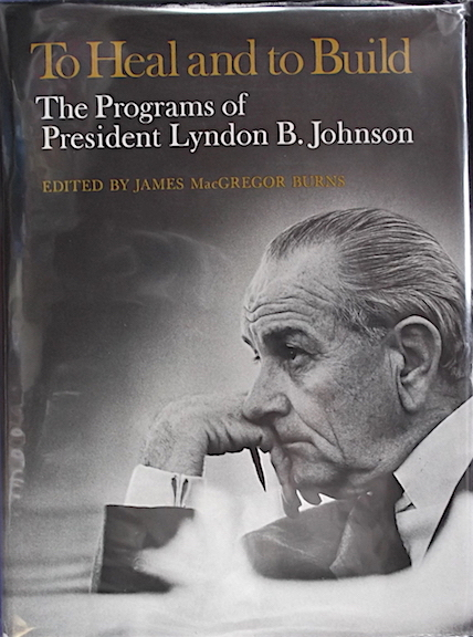 TO HEAL AND TO BUILD: THE PROGRAMS OF PRESIDENT LYNDON B. JOHNSON [SIGNED BY JOHNSON]