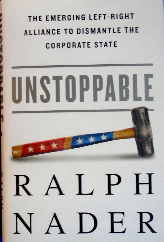 UNSTOPPABLE : The Emerging Left-Right Alliance to Dismantle the Corporate State [SIGNED]