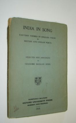 INDIA IN SONG EASTERN THEMES IN ENGLISH VERSE BY BRITISH AND INDIAN POETS. Theodore Douglas...