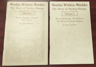 WORLDS WITHIN WORLDS: THE STORY OF NUCLEAR ENERGY VOLUME I AND II. Isaac Asimov