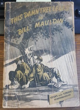 THIS DAMN TREE LEAKS: A COLLECTION OF WAR CARTOONS. Bill Maudlin