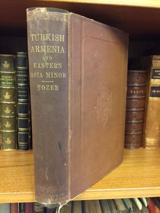 TURKISH ARMENIA AND EASTERN ASIA MINOR. Henry Fanshawe Tozer