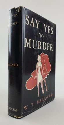 SAY YES TO MURDER. W. T. Ballard
