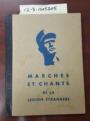 MARCHES ET CHANTS DE LA LEGION ETRANGERE. Service Information du Premier Regiment Etranger,...