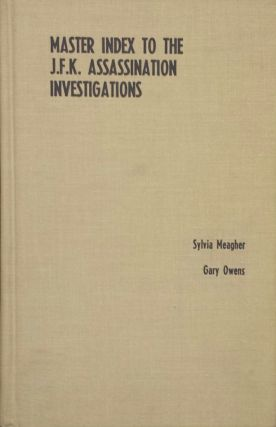 MASTER INDEX TO THE J. F. K. ASSASSINATION INVESTIGATIONS: THE REPORTS AND SUPPORTING VOLUMES OF THE HOUSE SELECT COMMITTEE ON ASSASSINATIONS AND THE WARREN COMMISSION. Sylvia Meagher, in Collaboration, Gary Owens.