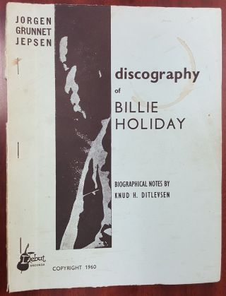 DISCOGRAPHY OF BILLIE HOLIDAY. Jorgen Grunnet Jepsen, Knud H. Ditlevsen, notes