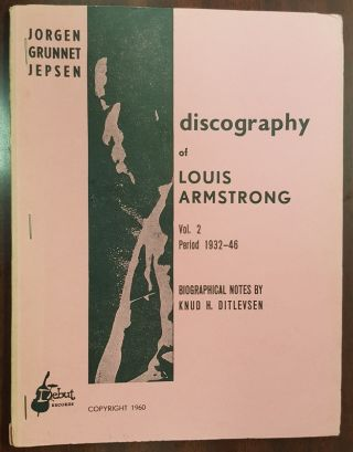 DISCOGRAPHY OF LOUIS ARMSTRONG [VOLUME 2, PERIOD 1932-1946]. Jorgen Grunnet Jepsen, Knud H....