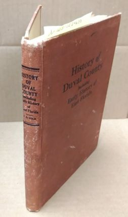 HISTORY OF DUVAL COUNTY INCLUDING EARLY HISTORY OF EAST FLORIDA. Pleasant Daniel Gold