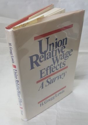 UNION RELATIVE WAGE EFFECTS: A SURVEY. H. Gregg Lewis