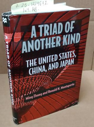 A TRIAD OF ANOTHER KIND. THE UNITED STATES, CHINA AND JAPAN. Ming Zhang, Ronald N. Montaperto