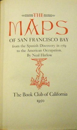 MAPS OF SAN FRANCISCO BAY FROM THE SPANISH DISCOVERY IN 1769 TO THE AMERICAN OCCUPATION. Neal Harlow