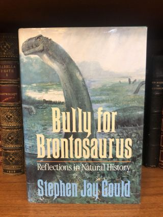 BULLY FOR BRONTOSAURUS: REFLECTIONS IN NATURAL HISTORY [SIGNED]. Stephen Jay Gould