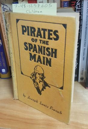 Pirates of the Spanish Main. Complied and, Joseph Lewis French