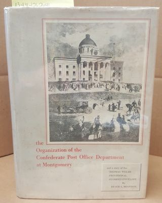 The Organization of the Confederate Post Office Department at Montgomery and A Story of The...