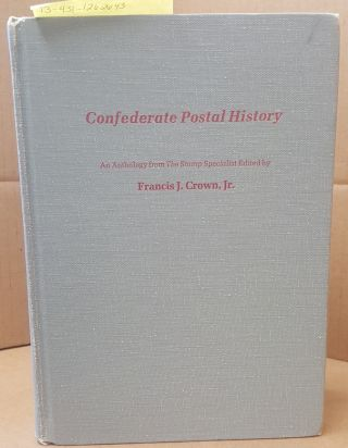 "Confederate Postal History [An Anthology from ""The Stamp Specialist""]. Francis J. Crown, Jr"