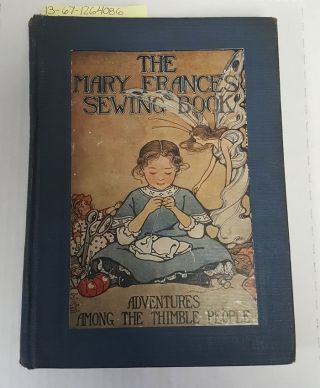 The Mary Frances Sewing Book, or Adventures Among the Thimble People [inscribed]. Jane Eayre...