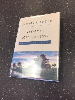 ALWAYS A RECKONING AND OTHER POEMS [SIGNED]. Jimmy Carter, Sarah Elizabeth Chuldenko