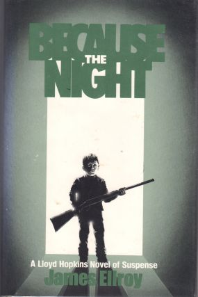 BECAUSE THE NIGHT [signed]. James Ellroy.