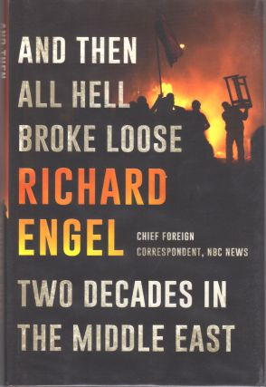 AND THEN ALL HELL BROKE LOOSE - TWO DECADES IN THE MIDDLE EAST [SIGNED]. Richard Engel.