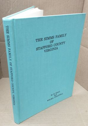 The SImms Family of Stafford County Virginia. W. K. Hall, Wilma Chappell