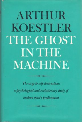THE GHOST IN THE MACHINE. Arthur Koestler.