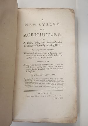 A NEW SYSTEM OF AGRICULTURE; OR, A PLAIN, EASY, AND DEMONSTRATIVE METHOD OF SPEEDILY GROWING RICH: PROVING, BY UNDENIABLE ARGUMENTS, THAT EVERY LAND-OWNER, IN ENGLAND, MAY ADVANCE HIS ESTATE TO A DOUBLE VALUE, IN THE SPACE OF ONE YEAR'S TIME