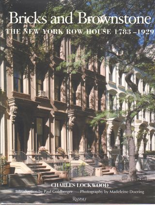 BRICKS AND BROWNSTONE. THE NEW YORK ROW HOUSE 1733-1929. Charles Lockwood.