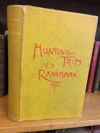 HUNTING TRIPS OF A RANCHMAN: SKETCHES OF SPORT ON THE NORTHERN CATTLE PLAINS. Theodore Roosevelt