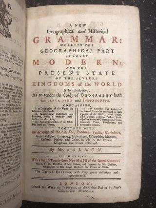 A NEW GEOGRAPHICAL AND HISTORICAL GRAMMAR: WHEREIN THE GEOGRAPHICAL PART IS TRULY MODERN; AND THE...