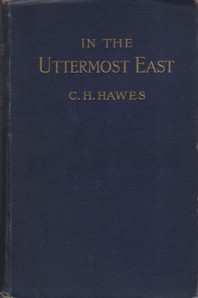 IN THE UTTERMOST EAST - BEING AN ACCOUNT OF INVESTIGATIONS AMONG THE NATIVES AND RUSSIAN CONVICTS OF THE ISLAND OF SAKHALIN, WITH NOTES OF TRAVEL IN KOREA, SIBERIA, AND MANCHURIA